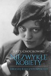 Niezwykłe kobiety Drugiej Rzeczypospolitej - Jerzy Chociłowski   mała okładka
