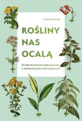 Rośliny nas ocalą 15 roślin leczniczych zdolnych puścić z torbami koncerny farmaceutyczne - Miriam Borovich | mała okładka