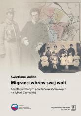 Migranci wbrew swej woli Adaptacja zesłanych powstańców styczniowych na Syberii Zachodniej - Swietłana Mulina | mała okładka