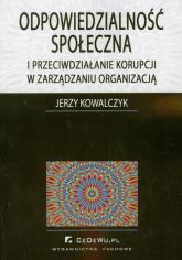 Odpowiedzialność społeczna i przeciwdziałanie korupcji w zarządzaniu organizacją - Jerzy Kowalczyk   mała okładka