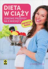 Dieta w ciąży Zdrowe przepisy na 9 miesięcy - zbiorowa Praca | mała okładka