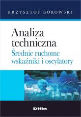 Analiza techniczna Średnie ruchome, wskaźniki i oscylatory - Krzysztof Borowski | mała okładka