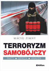 Terroryzm samobójczy Fakty, geneza, analiza - Maciej Zimny | mała okładka