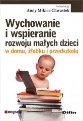Wychowanie i wspieranie rozwoju małych dzieci w domu, żłobku i przedszkolu -    mała okładka