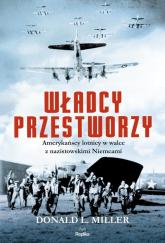 Władcy przestworzy Amerykańscy lotnicy w walce z nazistowskimi Niemcami - Miller Donald L. | mała okładka
