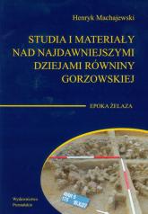 Studia i materiały nad najdawniejszymi dziejami równiny gorzowskiej Tom 4 Epoka żelaza - Henryk Machajewski | mała okładka