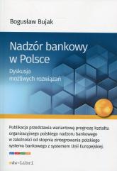 Nadzór bankowy w Polsce Dyskusja możliwych rozwiązań - Bogusław Bujak | mała okładka