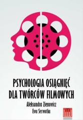 Psychologia osiągnieć dla twórców filmowych - Zienowicz Aleksandra, Serwotka Ewa   mała okładka