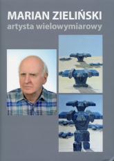 Marian Zieliński artysta wielowymiarowy - Jolanta Tkaczyk | mała okładka