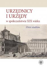 Urzędnicy i urzędy w społeczeństwie XIX wieku. Zbiór studiów -    mała okładka