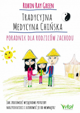 Tradycyjna medycyna chińska Poradnik dla rodziców zachodu Jak zrozumieć wyjątkowe potrzeby swoich dzieci i uzdrowić je od wewnątrz - Green Robert Tay | mała okładka