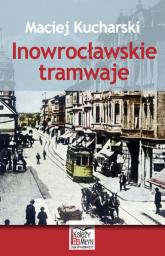 Inowrocławskie tramwaje - Maciej Kucharski | mała okładka