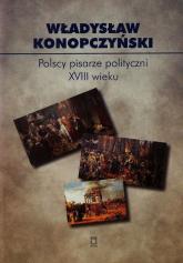 Polscy pisarze polityczni XVIII wieku Tom 85 - Władysław Konopczyński | mała okładka