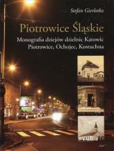 Piotrowice Śląskie Monografia dziejów dzielnic Katowic, Piotrowice, Ochojec, Kostuchna - Stefan Gierlotka | mała okładka