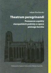 Theatrum peregrinandi Poznawcze aspekty staropolskich podróży w epoce późnego baroku - Adam Kucharski   mała okładka