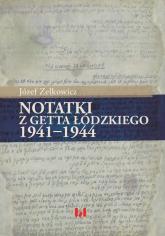 Notatki z getta łódzkiego 1941-1944 - Józef Zelkowicz | mała okładka