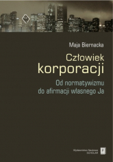 Człowiek korporacji Od normatywizmu do afirmacji własnego Ja - Maja Biernacka | mała okładka