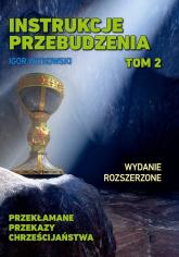 Instrukcje przebudzenia Tom 2 Przekłamane przekazy chrześcijaństwa - Igor Witkowski | mała okładka