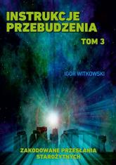 Instrukcje przebudzenia Tom 3 Zakodowane przesłania Starożytnych - Igor Witkowski | mała okładka
