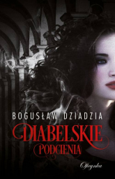 Diabelskie podcienia - Bogusław Dziadzia | mała okładka