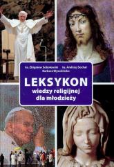 Leksykon wiedzy religijnej dla młodzieży - Sobolewski Zbigniew, Sochal Andrzej, Wysokińska Barbara | mała okładka