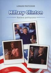 Hillary Clinton kariera polityczna - Longin Pastusiak | mała okładka