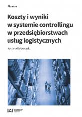 Koszty i wyniki w systemie controllingu w przedsiębiorstwach usług logistycznych - Justyna Dobroszek | mała okładka