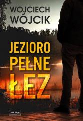 Jezioro pełne łez - Wojciech Wójcik | mała okładka