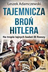 Tajemnicza broń Hitlera Na tropie tajnych badań III Rzeszy - Leszek Adamczewski | mała okładka