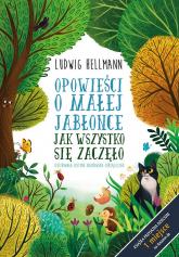 Opowieści o małej jabłonce Jak wszystko się zaczęło - Ludwig Hellmann | mała okładka