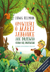 Opowieści o małej jabłonce Jak drzewko stało się drzewem - Ludwig Hellmann | mała okładka