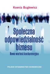 Społeczna odpowiedzialność biznesu Nowa wartość konkurencyjna - Ksenia Buglewicz | mała okładka