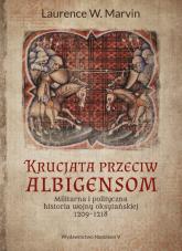 Krucjata przeciw albigensom Militarna i polityczna historia wojny oksytańskiej, 1209-1218 - Marvin Laurence W. | mała okładka