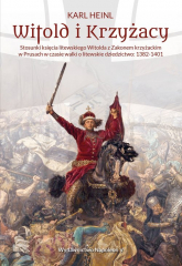 Witold i Krzyżacy Stosunki księcia litewskiego Witolda z zakonem krzyżackim w Prusach w czasie walk - Karl Heinl | mała okładka