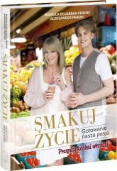 Smakuj życie Gotowanie naszą pasją - Mariola Bojarska-Ferenc | mała okładka