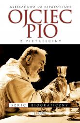 Ojciec Pio z Pietrelciny Szkic biograficzny - Alessandro Ripabottoni | mała okładka