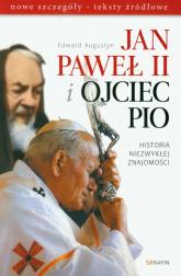 Jan Paweł II i Ojciec Pio Historia niezwykłej znajomości nowe szczegóły, teksty źródłowe - Edward Augustyn | mała okładka