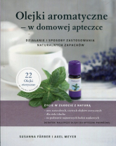Olejki aromatyczne w domowej apteczce Działanie i sposoby zastosowania naturalnych zapachów - Farber Susanna, Meyer Axel | mała okładka