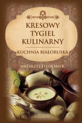 Kresowy tygiel kulinarny Kuchnia białoruska - Andrzej Fiedoruk | mała okładka