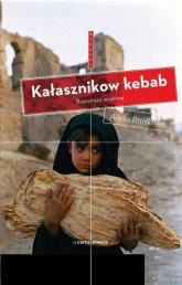 Kałasznikow kebab Reportaże wojenne - Anna Badkhen   mała okładka