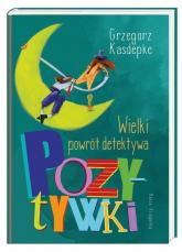 Wielki powrót detektywa Pozytywki - Grzegorz Kasdepke | mała okładka