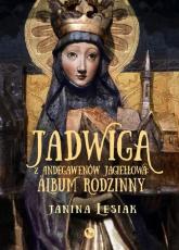 Jadwiga z Andegawenów Jagiełłowa Album rodzinny - Janina Lesiak | mała okładka