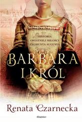 Barbara i król Historia ostatniej miłości Zygmunta Augusta - Renata Czarnecka | mała okładka