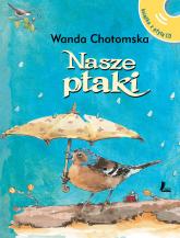 Nasze ptaki Książka z płytą CD z głosami ptaków - Wanda Chotomska | mała okładka