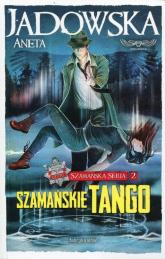 Szamańskie tango Szamańska Seria 2 - Aneta Jadowska | mała okładka