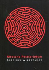 Mroczne Postscriptum - Karolina Wiaczewska | mała okładka