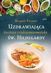 Uzdrawiająca kuchnia śródziemnomorska św. Hildegardy - Pasquale Piccinno | mała okładka