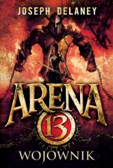 Arena 13 tom 3 Wojownik - Joseph Delaney   mała okładka