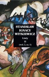 Listy II (wol.2, cz.1) - Witkiewicz Stanisław Ignacy | mała okładka