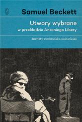 Utwory wybrane w przekładzie Antoniego Libery Dramaty, słuchowiska, scenariusze. - Samuel Beckett | mała okładka